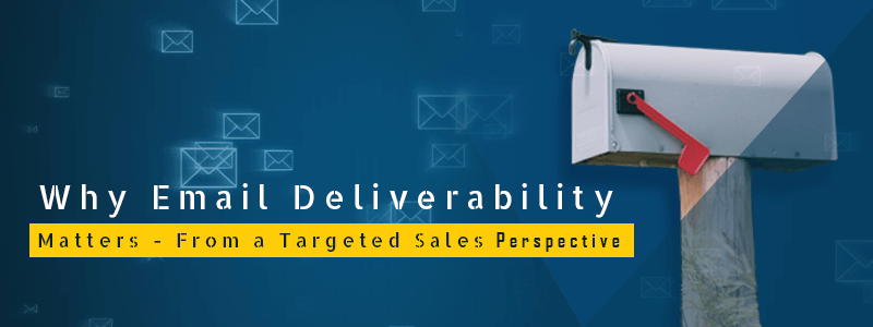 reason behind email deliverability from a targeted sales perspective