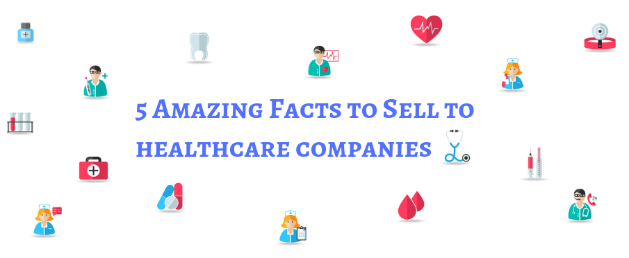 5 Amazing Facts to Sell to healthcare companies